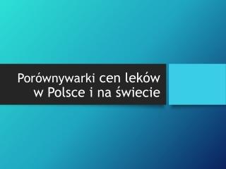 Porownywarki cen lekow w Polsce i na swiecie