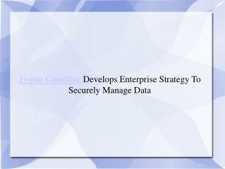 Jyotin Gambhir Develops Enterprise Strategy To Securely Mana
