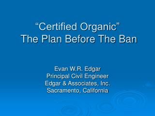 """Certified Organic"" The Plan Before The Ban"