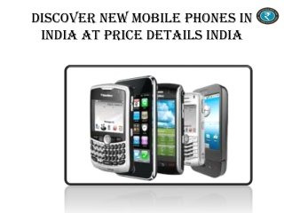 Discover New Mobile Phones In IndiaAt PricedetailsIndia