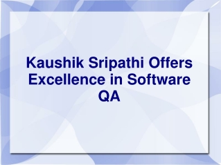 Kaushik Sripathi Offers Excellence in Software QA