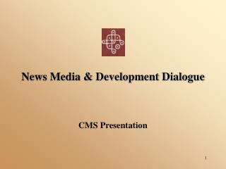 News Media & Development Dialogue CMS Presentation