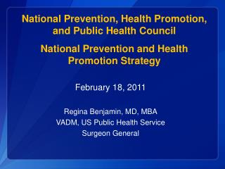 February 18, 2011 Regina Benjamin, MD, MBA VADM, US Public Health Service Surgeon General