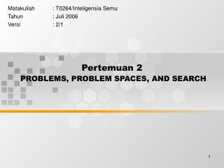 Pertemuan 2  PROBLEMS, PROBLEM SPACES, AND SEARCH
