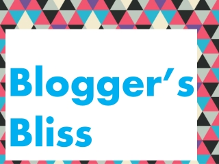 Bloggers Bliss