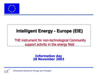 Intelligent Energy - Europe (EIE) THE instrument for non-technological Community support activity in the energy field