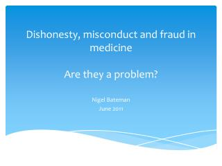 Dishonesty, misconduct and fraud in  medicine Are they a problem?