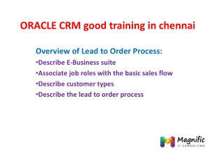 ORACLE CRM good training in chennai@www.magnifictraining.com