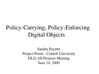 Policy-Carrying, Policy-Enforcing Digital Objects