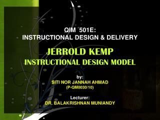 QIM  501E:  INSTRUCTIONAL DESIGN  DELIVERY  JERROLD KEMP  INSTRUCTIONAL DESIGN MODEL