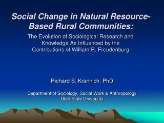 Richard S. Krannich, PhD Department of Sociology, Social Work & Anthropology Utah State University