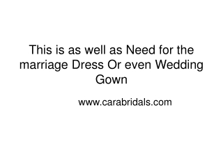 This is as well as Need for the marriage Dress