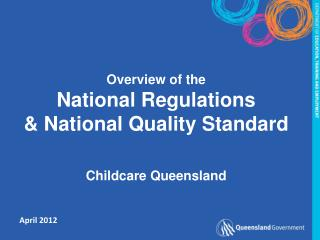 Overview of the National Regulations  & National Quality Standard Childcare Queensland