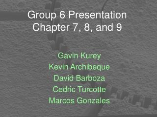 Group 6 Presentation Chapter 7, 8, and 9