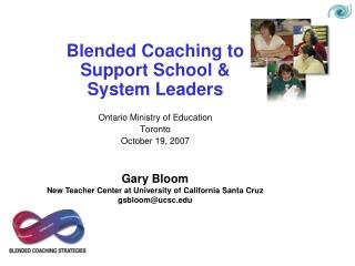 Blended Coaching to Support School  System Leaders  Ontario Ministry of Education Toronto October 19, 2007