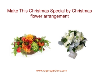 Make This Christmas Special by Christmas flower arrangement