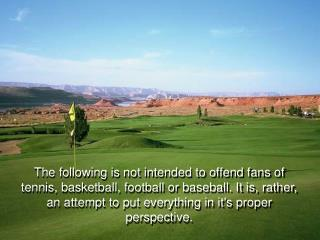 Ever wonder why golf is growing in popularity and why people who don't even play go to tournaments or watch it on TV?