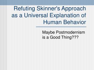 Refuting Skinner's Approach as a Universal Explanation of Human Behavior