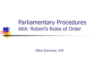Parliamentary Procedures AKA: Robert's Rules of Order