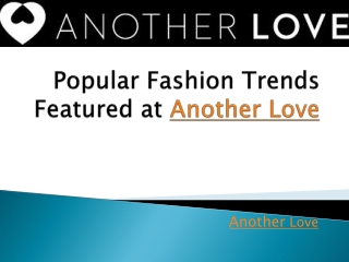 Popular Fashion Trends Featured at Another Love