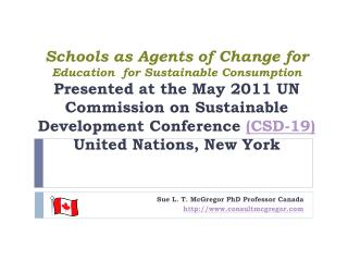 Schools as Agents of Change for  Education  for Sustainable Consumption Presented at the May 2011 UN Commission on Susta