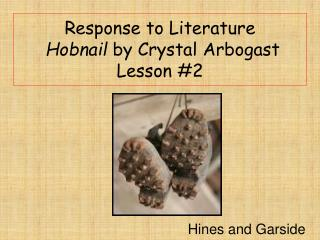Response to Literature  Hobnail by Crystal Arbogast  Lesson 2