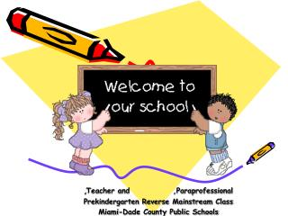 , Teacher and              ,Paraprofessional          Prekindergarten Reverse Mainstream Class Miami-Dade County Public