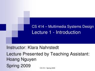 CS 414 – Multimedia Systems Design Lecture 1 - Introduction