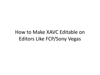 How to Make XAVC Editable on Editors Like FCP/Sony Vegas