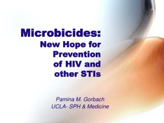 Microbicides: New Hope for Prevention of HIV and  other STIs