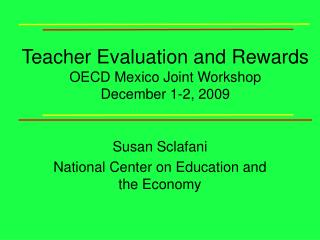 Teacher Evaluation and Rewards OECD Mexico Joint Workshop December 1-2, 2009