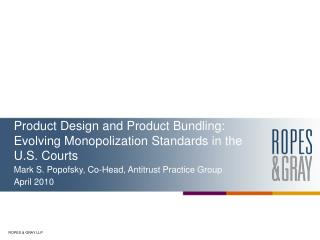 Product Design and Product Bundling: Evolving Monopolization Standards in the U.S. Courts