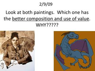 Look at both paintings.  Which one has the  better composition and use of value .  WHY?????