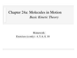Chapter 24a: Molecules in Motion Basic Kinetic Theory