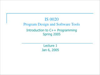 IS 0020  Program Design and Software Tools  Introduction to C Programming Spring 2005