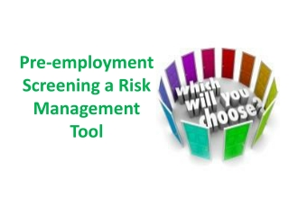Pre-employment Screening a Risk Management Tool