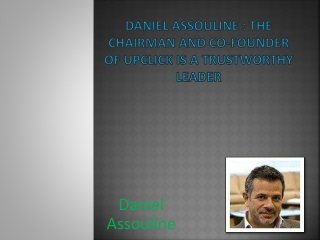 Daniel Assouline : The Chairman And Co-Founder Of Upclick Is A Trustworthy Leader