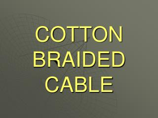 COTTON BRAIDED CABLE