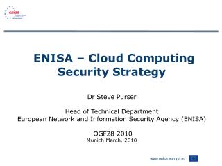 ENISA   Cloud Computing Security Strategy   Dr Steve Purser  Head of Technical Department European Network and Informati
