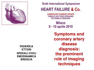 Tenth International Symposium HEART FAILURE  & Co. CARDIOLOGY SCIENCE UPDATE FEMALE DOCTORS SPEAKING  ON FEMALE DISE