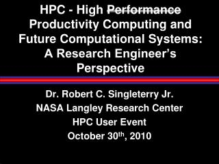 HPC - High  Performance  Productivity Computing and Future Computational Systems: A Research Engineer's Perspective