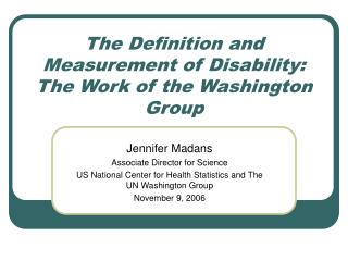 The Definition and Measurement of Disability: The Work of the Washington Group