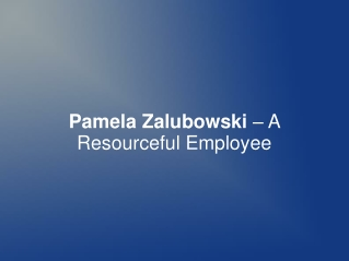 Pamela Zalubowski – A Resourceful Employee