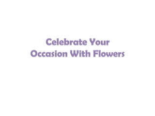 Celebrate Occasion With Flowers