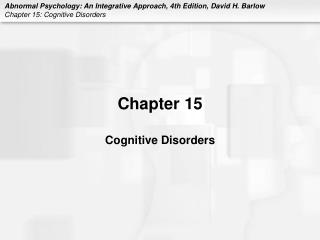 Chapter 15 Cognitive Disorders