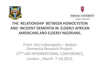 THE  RELATIONSHIP  BETWEEN HOMOCYSTEIN AND  INCIDENT DEMENTIA IN  ELDERLY AFRICAN AMERICANS AND ELDERLY NIGERIANS.