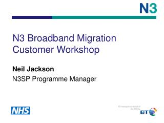 N3 Broadband Migration Customer Workshop