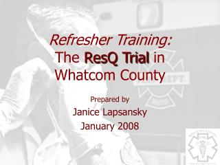 Refresher Training: The  ResQ Trial  in  Whatcom County