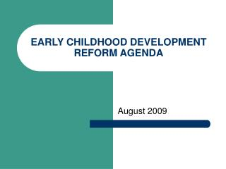 EARLY CHILDHOOD DEVELOPMENT REFORM AGENDA