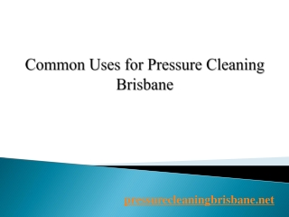Common Uses for Pressure Cleaning Brisbane
